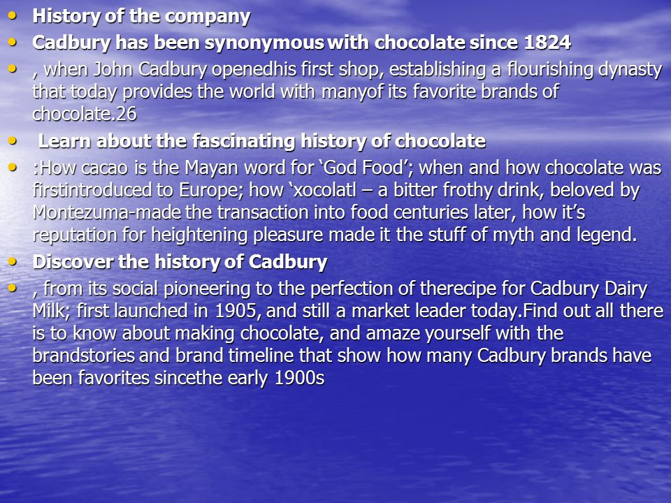 History of the company Cadbury has been synonymous with chocolate since 1824.
