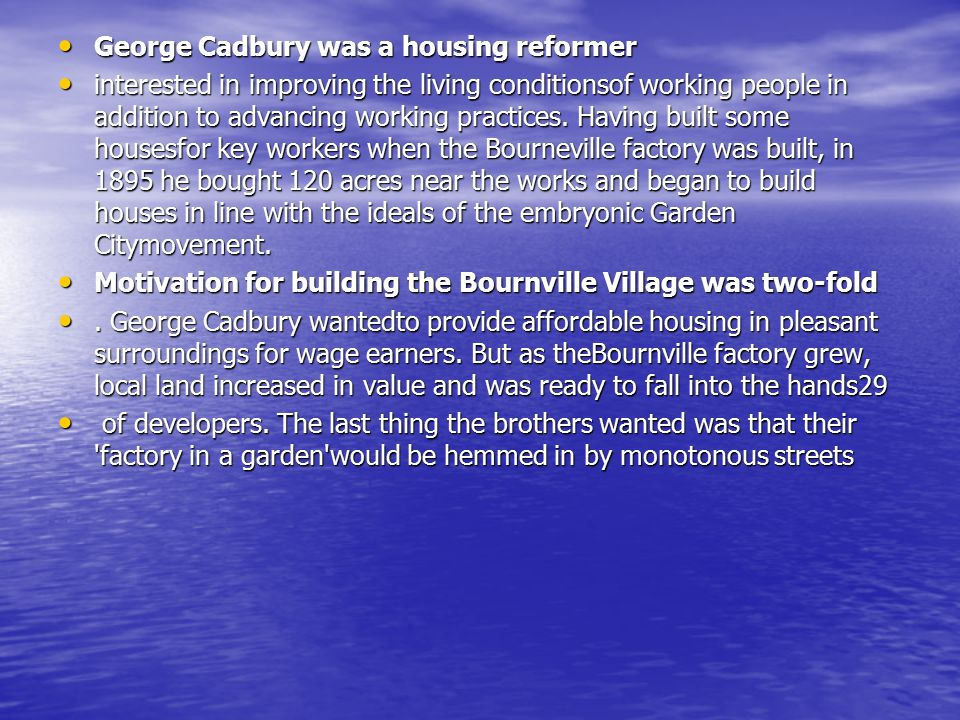 George Cadbury was a housing reformer