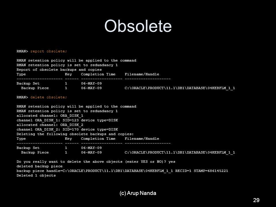 Obsolete (c) Arup Nanda RMAN> report obsolete;