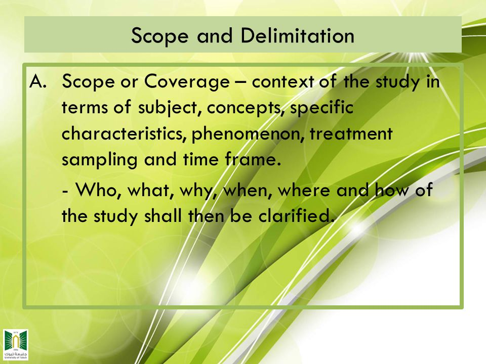 scope and delimitation Delimitations (optional) delimitations are factors that affect the study over which the research delimitations describe the scope of 6 or ) ), ).