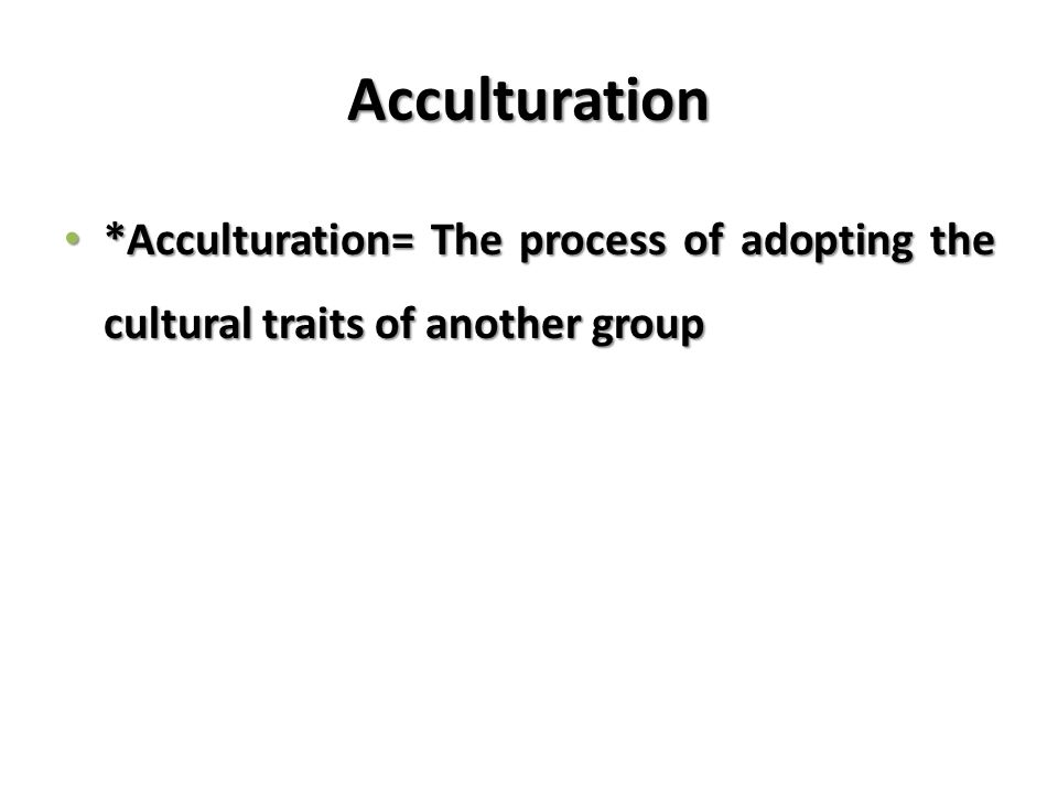 acculturation process The guides to anthropological theories and these studies have resulted in several important cross-cultural generalizations about the process of acculturation.