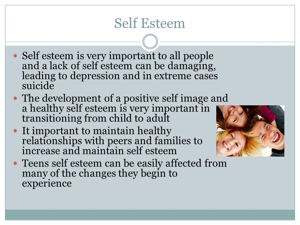 Self Esteem Self esteem is very important to all people and a lack of self esteem can be damaging, leading to depression and in extreme cases suicide.