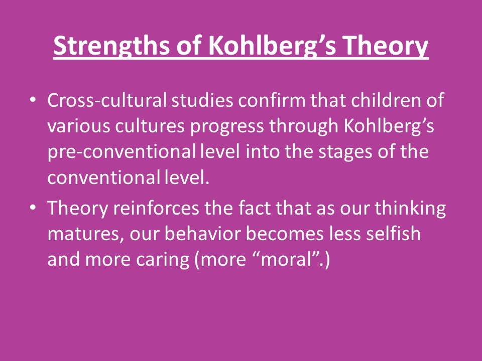 Strengths of Kohlberg's Theory