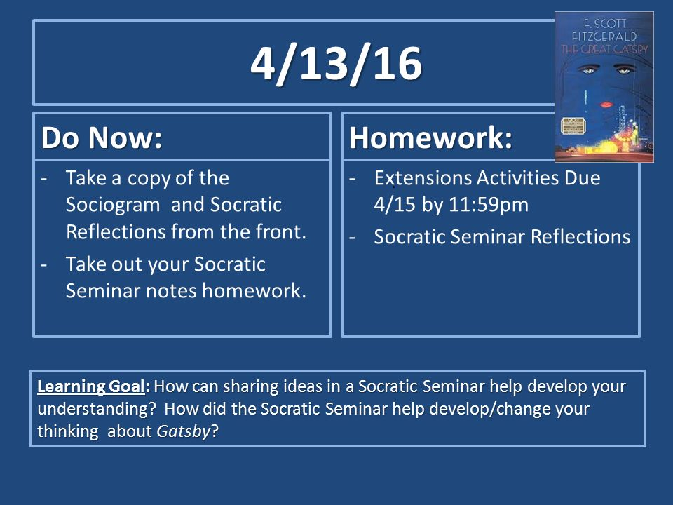 4/13/16 Do Now: Homework: Take a copy of the Sociogram and Socratic Reflections from the front. Take out your Socratic Seminar notes homework.