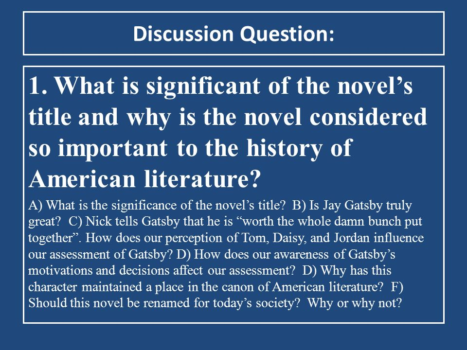 Discussion Question: 1. What is significant of the novel's title and why is the novel considered so important to the history of American literature