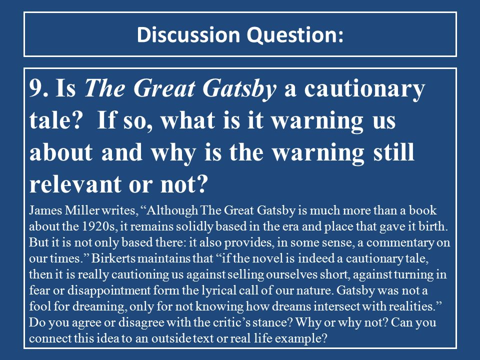 Discussion Question: 9. Is The Great Gatsby a cautionary tale If so, what is it warning us about and why is the warning still relevant or not