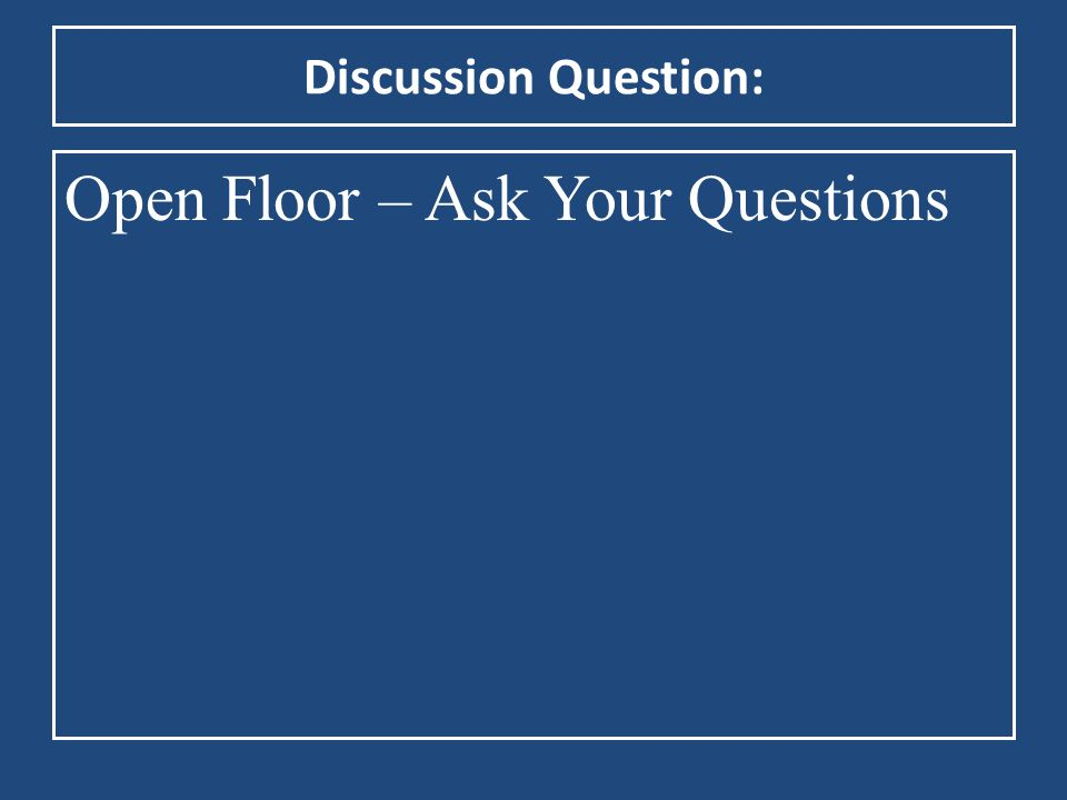 Open Floor – Ask Your Questions
