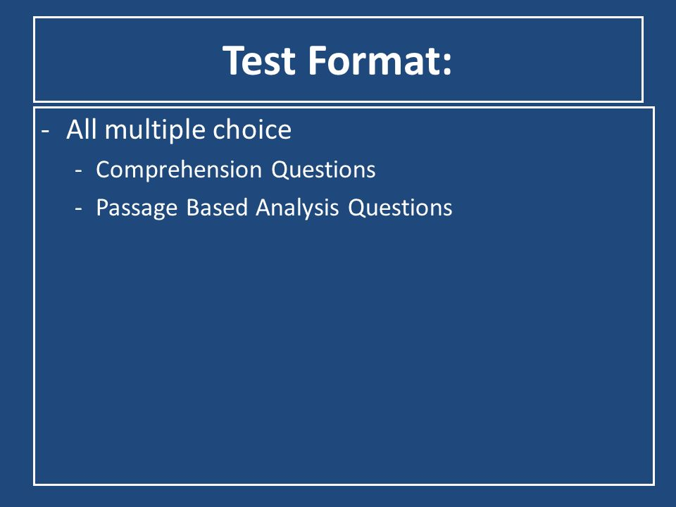 Test Format: All multiple choice Comprehension Questions