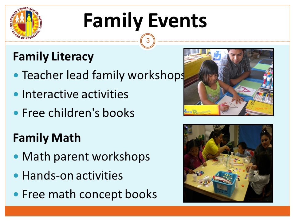 Family Events Family Literacy. Teacher lead family workshops. Interactive activities. Free children s books.