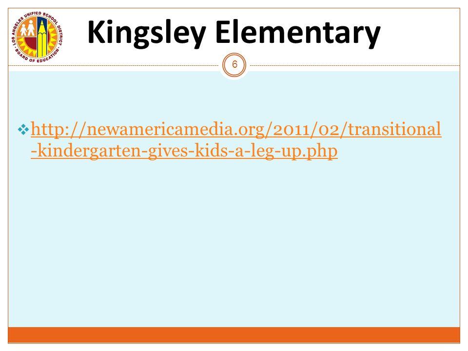 Kingsley Elementary http://newamericamedia.org/2011/02/transitional-kindergarten-gives-kids-a-leg-up.php.