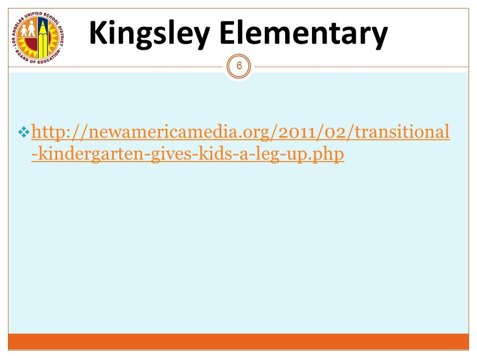 Kingsley Elementaryhttp://newamericamedia.org/2011/02/transitional-kindergarten-gives-kids-a-leg-up.php.