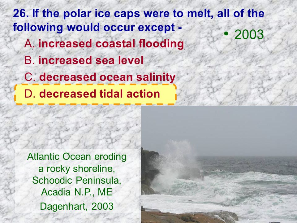 26. If the polar ice caps were to melt, all of the following would occur except -