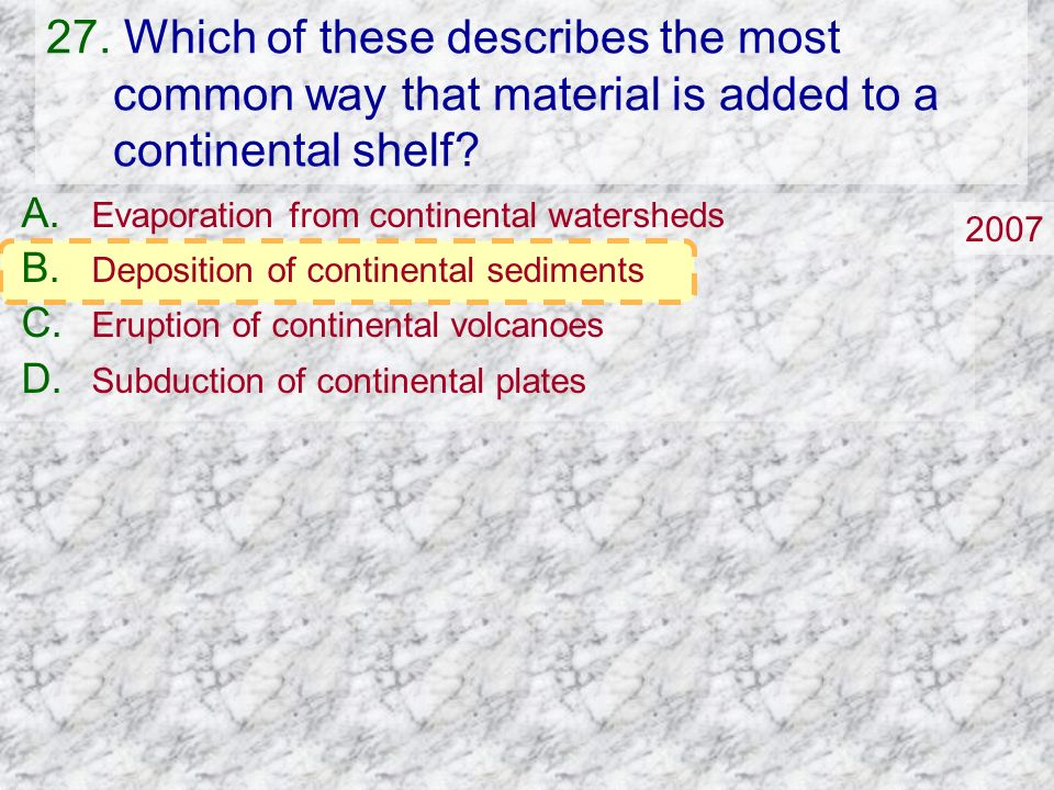 27. Which of these describes the most common way that material is added to a continental shelf