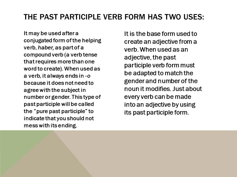 The past participle verb form has two uses: