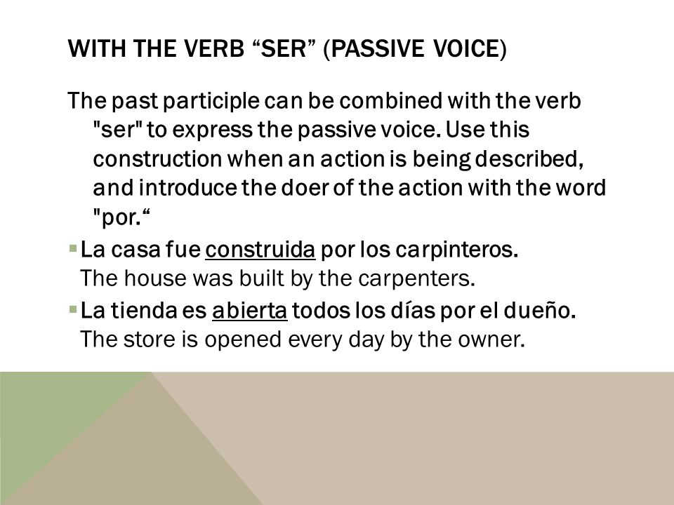 With the verb Ser (passive voice)