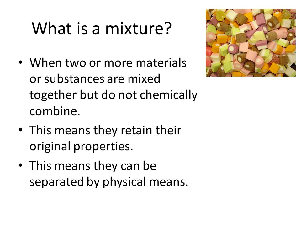 what is a mixture Mixtures mixtures are two or more substances that are mixed together but not chemically joined a good example of a mixture is a salad there are tomatoes, lettuce, cucumbers, and salad dressing all mixed together.