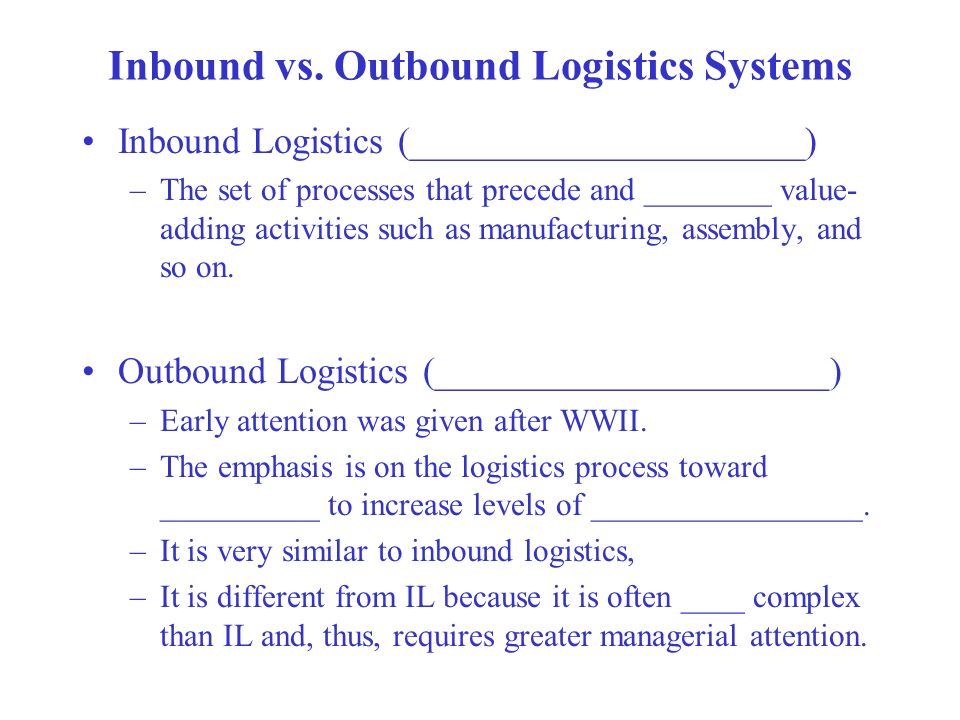 inbound outbound logistics There is a profound difference between inbound and outbound logistics— inbound deals with the delivery of raw materials or goods coming into.