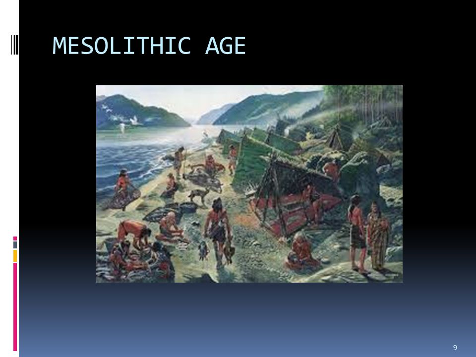mesolithic age Mesolithic age 1 mesolithic age (middle stone age) 2 period during which early humans began to control fire and develop language (11,000 - 6,000 bc) mesolithic age (middle stone age.