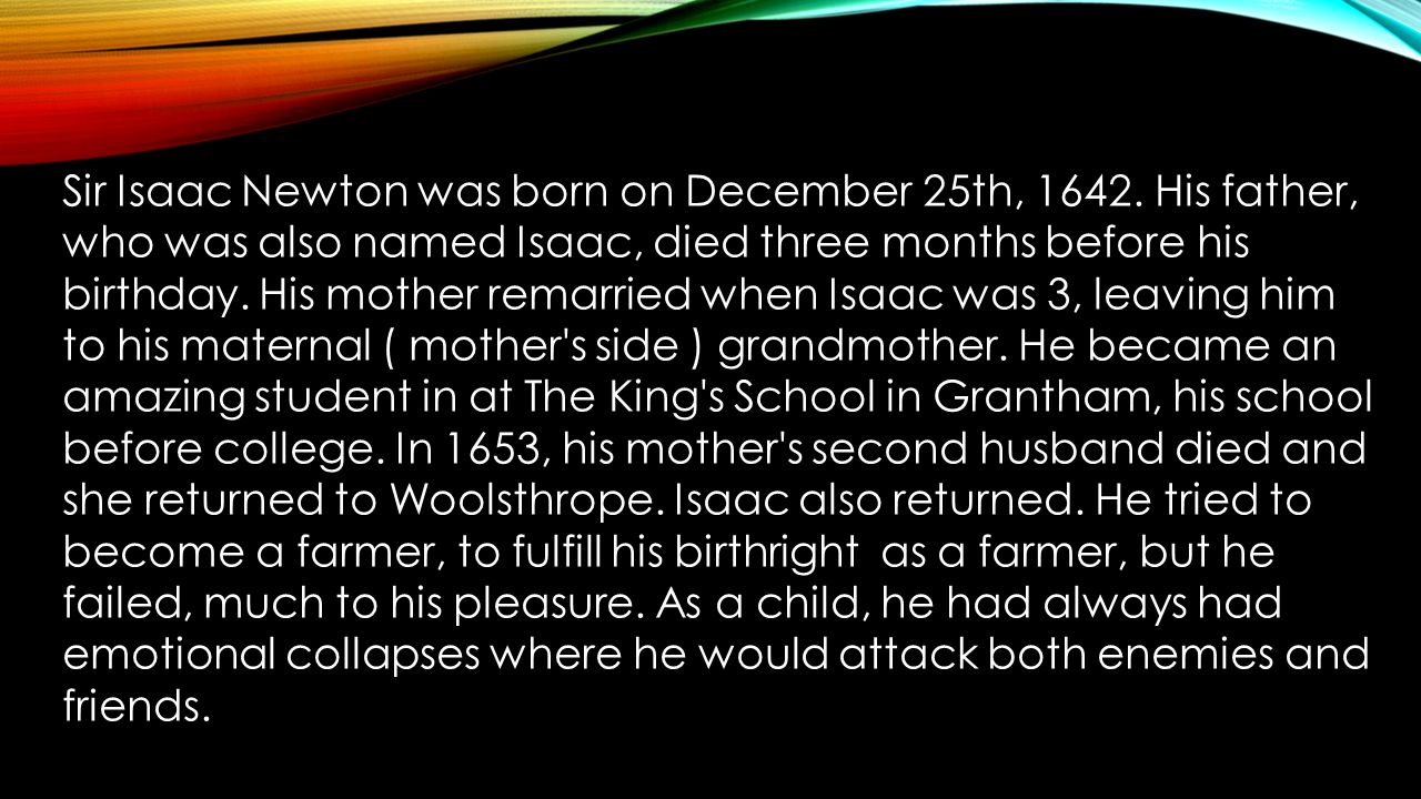 report on sir isaac newton essay Sir isaac newton was an english mathematician and physicist he was considered one of the greatest scientists in history newton was also the culminating figure in the scientific revolution of the 17th century newton was best known for his discovery t.