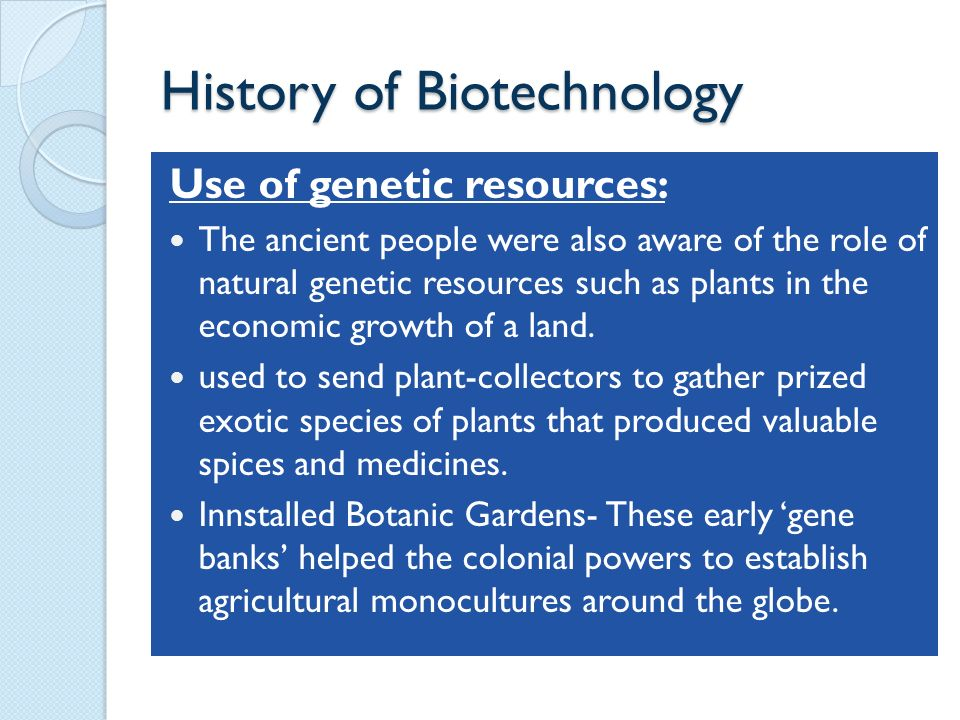 a history and role of biotechnology The history of biotechnology begins with zymotechnology in addition to proteins, which currently play the most significant role in the biopharmaceutical field.