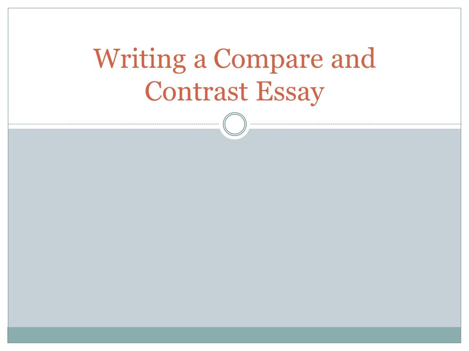 writing a compare and contrast essay ppt video online  presentation on theme writing a compare and contrast essay presentation transcript 1 writing a compare and contrast essay