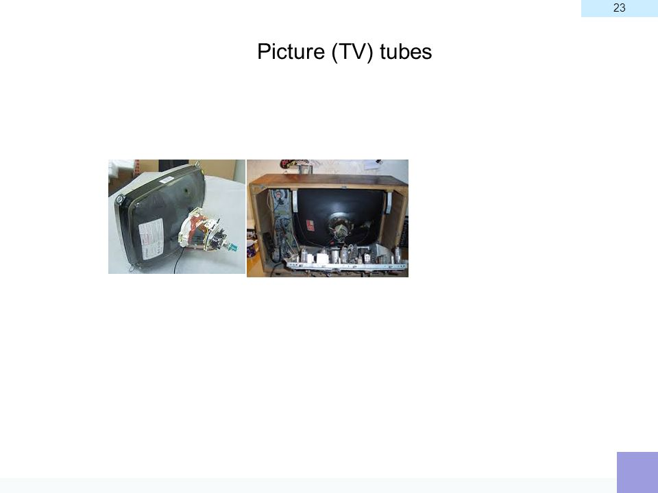 23 Picture (TV) tubes 23
