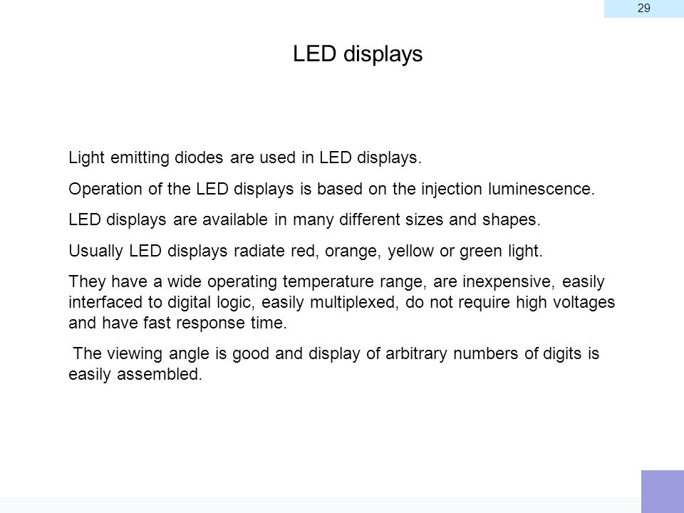 LED displays Light emitting diodes are used in LED displays.