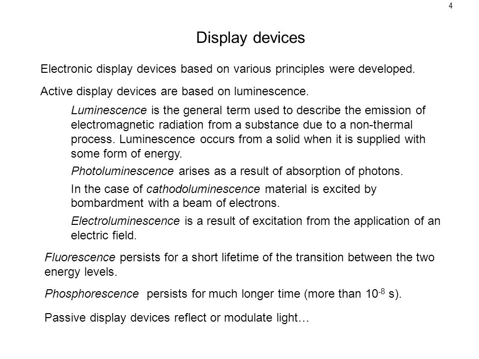 4 Display devices. Electronic display devices based on various principles were developed. Active display devices are based on luminescence.