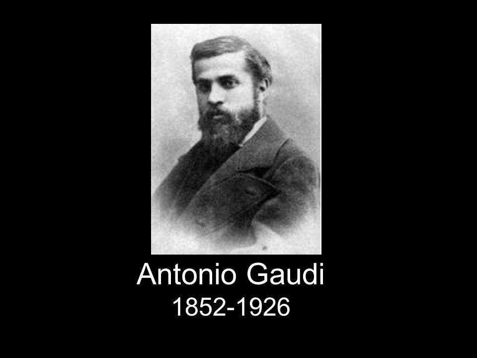 Antonio Gaudi 1852-1926