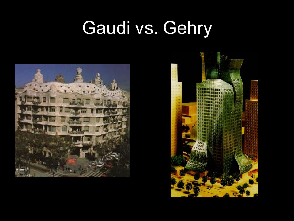 Gaudi vs. Gehry