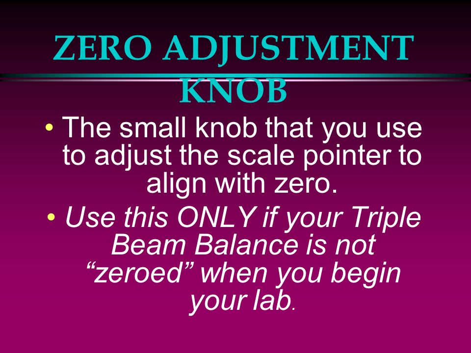 ZERO ADJUSTMENT KNOB The small knob that you use to adjust the scale pointer to align with zero.