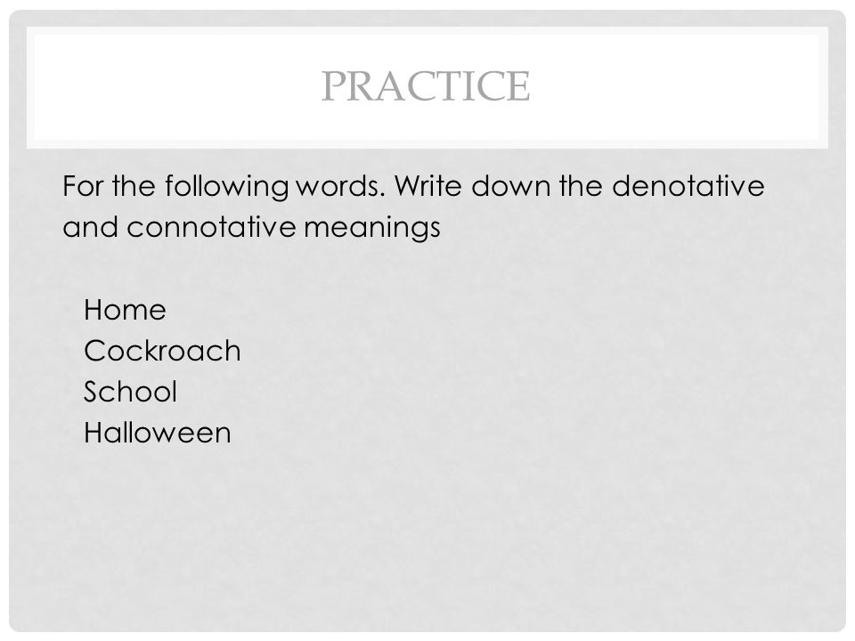 PRACTICE For the following words. Write down the denotative