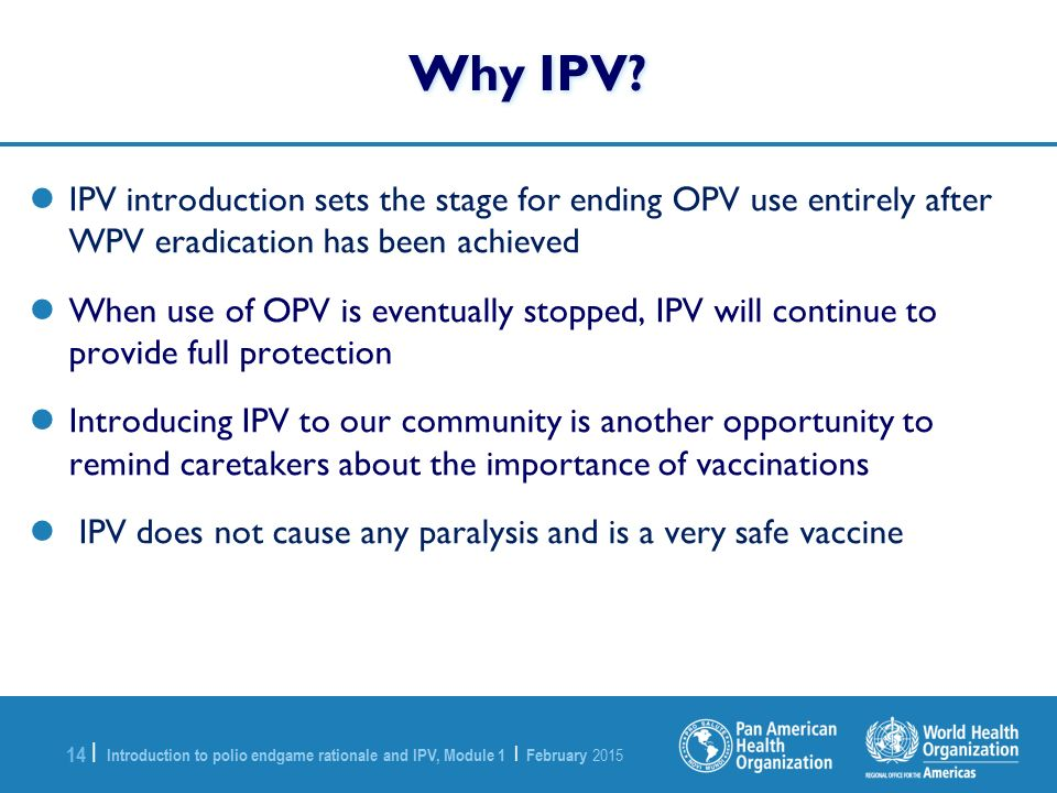 Why IPV IPV introduction sets the stage for ending OPV use entirely after WPV eradication has been achieved.