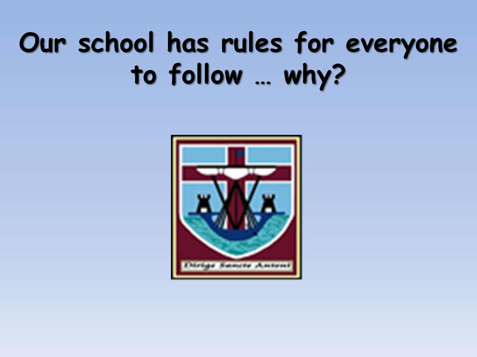 Our school has rules for everyone to follow … why