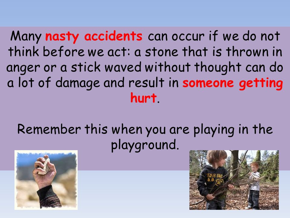 Remember this when you are playing in the playground.