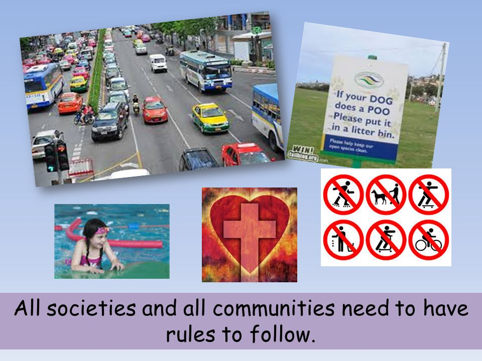 All societies and all communities need to have rules to follow.