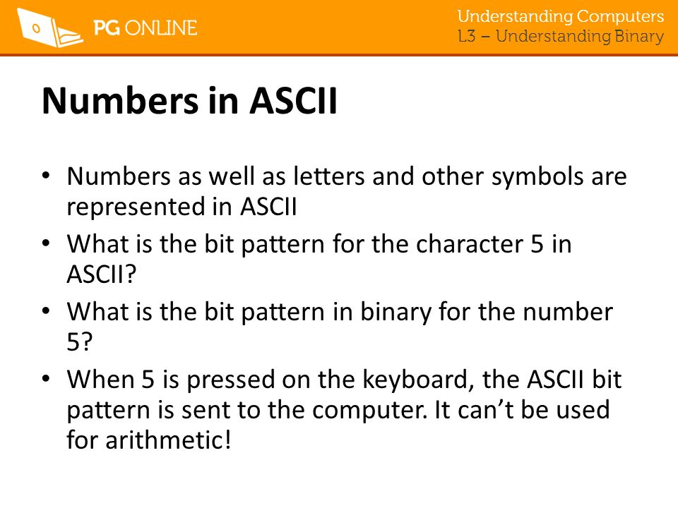 Numbers in ASCII Numbers as well as letters and other symbols are represented in ASCII. What is the bit pattern for the character 5 in ASCII