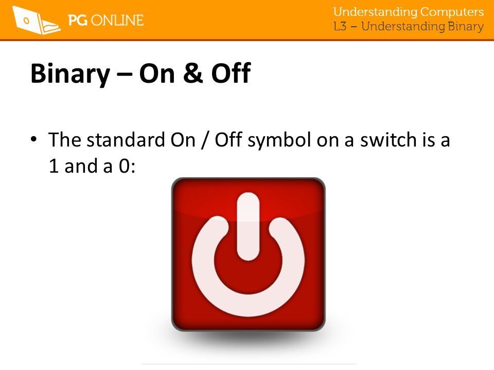 Binary – On & Off The standard On / Off symbol on a switch is a 1 and a 0: