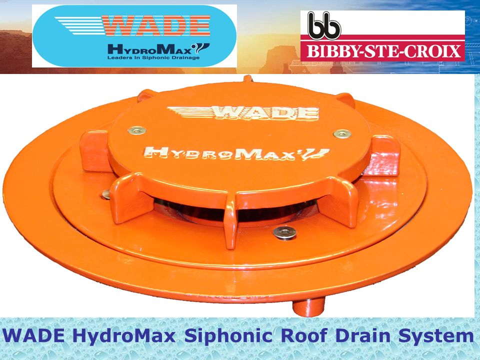 1 WADE HydroMax Siphonic Roof Drain System