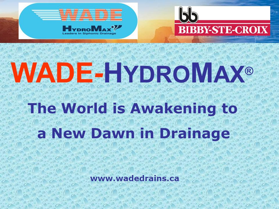 WADE HYDROMAX® The World Is Awakening To A New Dawn In Drainage