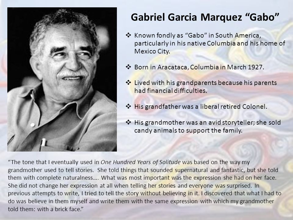 the life and influences of colombian born writer gabriel garcia marquez The influence of smell imagery in gabriel garcia-marquez's one hundred years  of solitude  the short stories of gabriel garcia marquez short story writer   essay on the life of gabriel garcia marquez exposed in his works  since the  author gabriel garcia marquez was born and raised in colombia and i found  most.
