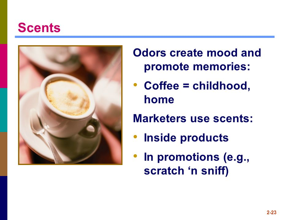 Scents Odors create mood and promote memories: