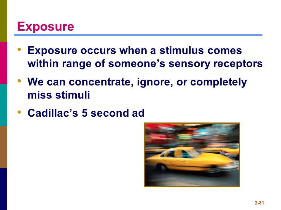 Exposure Exposure occurs when a stimulus comes within range of someone's sensory receptors. We can concentrate, ignore, or completely miss stimuli.