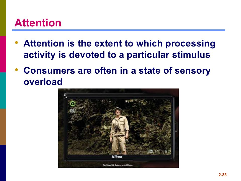 Attention Attention is the extent to which processing activity is devoted to a particular stimulus.