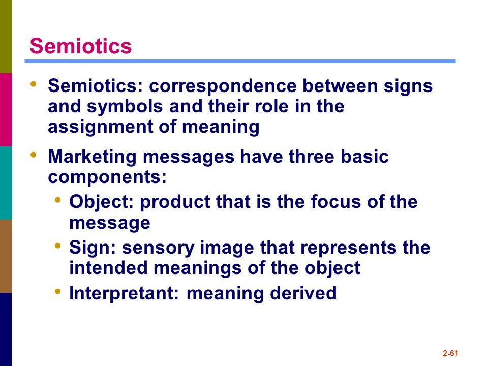 Semiotics Semiotics: correspondence between signs and symbols and their role in the assignment of meaning.