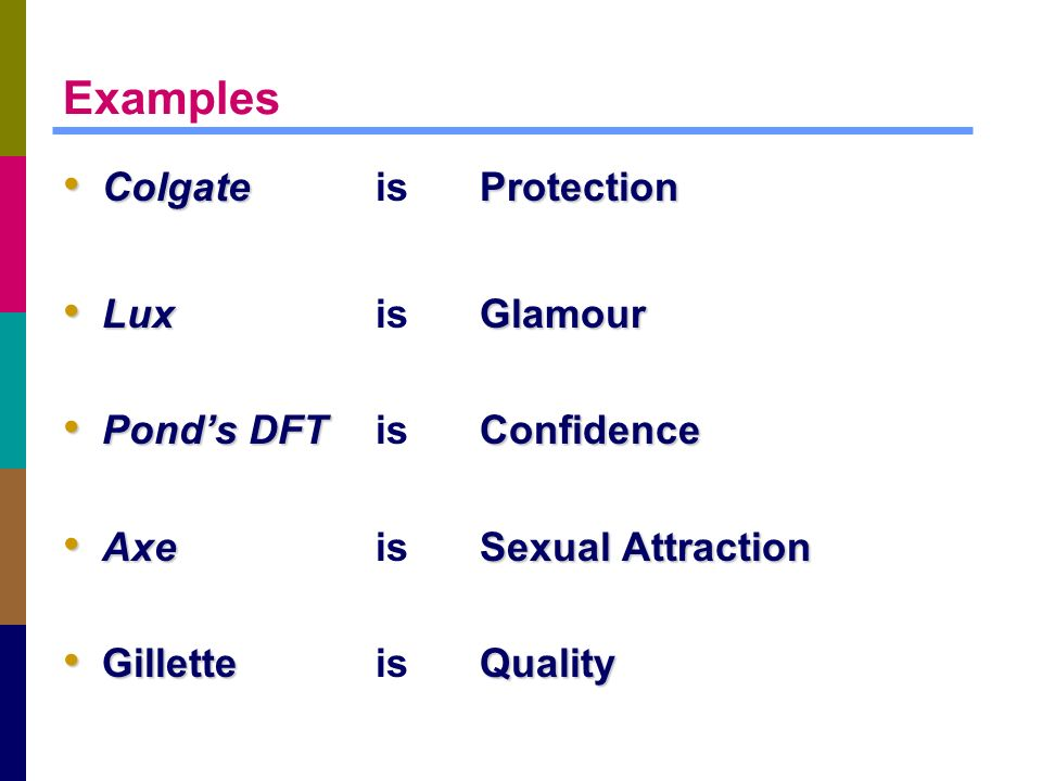 Examples Colgate is Protection Lux is Glamour Pond's DFT is Confidence