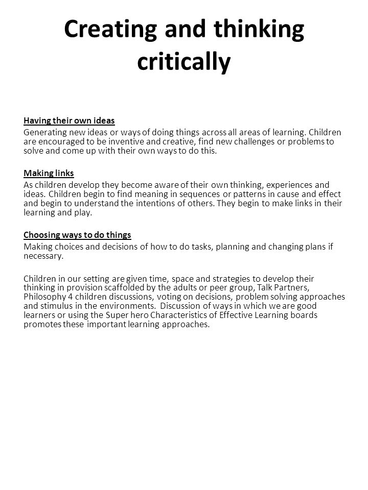 what is creating and thinking critically For this reason, the development of critical thinking skills and dispositions is a life-long endeavor another brief conceptualization of critical thinking  critical thinking is self-guided, self-disciplined thinking which attempts to reason at the highest level of quality in a fair-minded way.