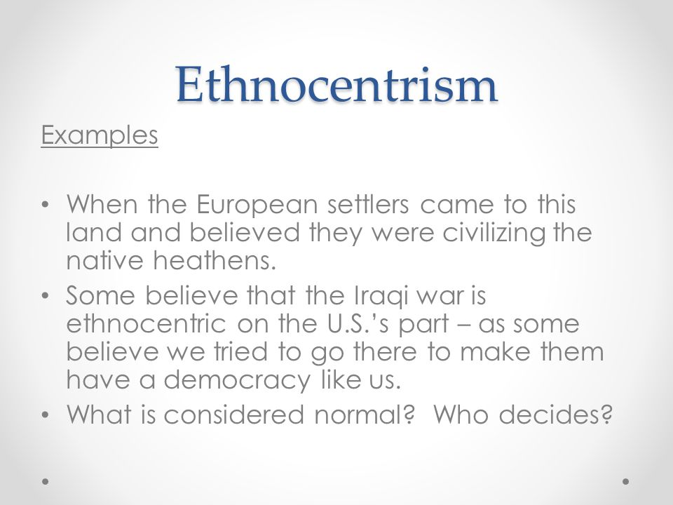 examples of ethnocentrism Ethnocentrism essay examples 20 total results an analysis of the origin and causes of ethnic inequality applyed to blacks in the united states 817 words 2 pages.
