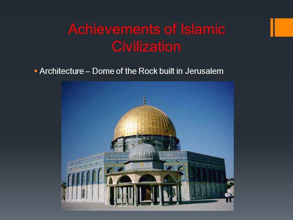 the history of accomplishments of the islamic civilization While the west passed through its dark ages, islamic civilization flourished, making major contributions to mathematics (arabic numerals, algebra, geometry), philosophy, medicine and such as the oxford encyclopedia of the modern islamic world, the oxford history of islam.