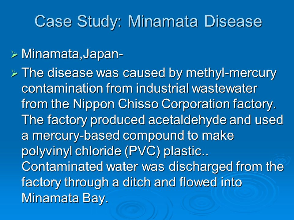 minamata disaster case study The open research center for minamata studies has been exploring minamata studies projects, under which we pursue to develop the new academic discipline and methodology through clarifying the entire picture of the minamata disaster.